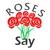 Roses Say