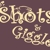 For Shots and Giggles