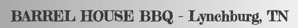 Barrel House BBQ, Lynchburg TN